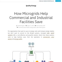 How Microgrids Help Commercial and Industrial Facilities Save – Quality Energy