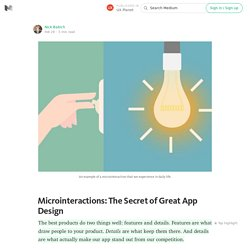 Microinteractions: The Secret of Great App Design — UX Planet — Medium