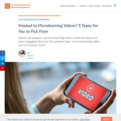 Microlearning Videos – Do You Know of all the Types You Can Leverage?