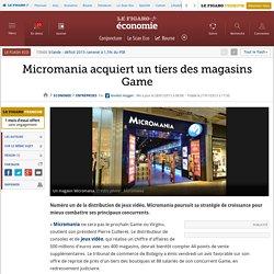 Micromania acquiert un tiers des magasins Game
