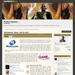 Micromania : Nous, c'est le coût ! - Blogs - Forums de discussion jeux vidéo Gamekult
