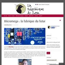 Micromega : la fabrique du futur