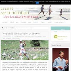 Programme alimentaire pour un ultra trail - Avant l'effort, Les conseils sur la nutrition, la micronutrition et le sport, Pendant l'effort, Récupération