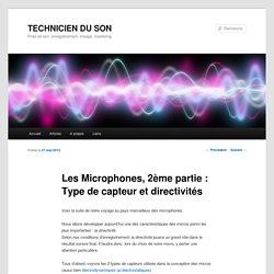 Les Microphones, 2ème partie : Type de capteur et directivitésTECHNICIEN DU SON