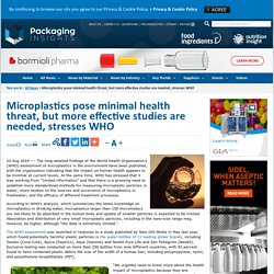 PACKAGINGINSIGHTS 22/08/19 Microplastics pose minimal health threat, but more effective studies are needed, stresses WHO