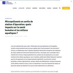 Micropolluants en sortie de station d'épuration: quels impacts sur la santé humaine et les milieux aquatiques ? - La Revue EIN