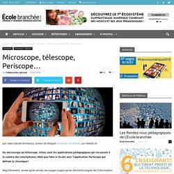 Microscope, télescope, Periscope…