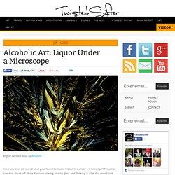 Alcoholic Art: Liquor Under a Microscope