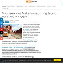 Microservices Make Inroads: Replacing the CMS Monolith