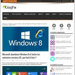 Microsoft abandonne Windows 8 et toutes les anciennes versions d'IE, que faut-il faire