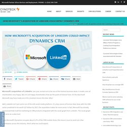 How Microsoft's Acquisition of LinkedIn Could Impact Dynamics CRM