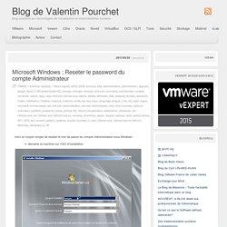 » Microsoft Windows : Reseter le password du compte Administrateur Blog de Valentin Pourchet