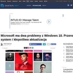 Microsoft ma dwa problemy z Windows 10. Przerośnięty system i kłopotliwa aktualizacja