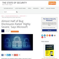 "Microsoft: Almost Half of Bug Disclosures Rated ""Highly Severe"""