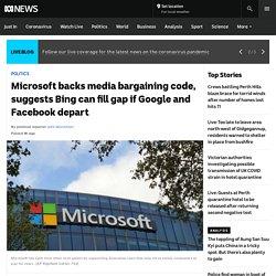 Microsoft backs media bargaining code, suggests Bing can fill gap if Google and Facebook depart