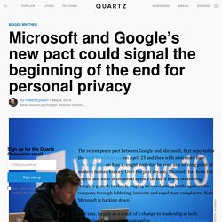 Microsoft (MSFT) and Google's (GOOG) new pact could signal the beginning of the end for personal privacy