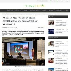 Microsoft Your Phone : on pourra bientôt utiliser une app sur Windows 10