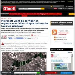 Microsoft vient de corriger en urgence une faille critique qui touche tous les Windows
