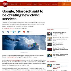 Google, Microsoft said to be creating new cloud services