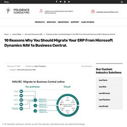 10 Reasons Why You Should Migrate Your ERP From Microsoft Dynamics NAV to Business Central.