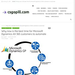 Why now is the best time for Microsoft Dynamics AX 365 customers to automate - CS Go Pill