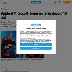Apple et Microsoft, frères ennemis depuis 40 ans - Le Parisien
