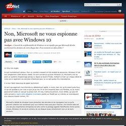 Non, Microsoft ne vous espionne pas avec Windows 10