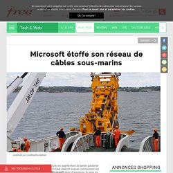 Microsoft étoffe son réseau de câbles sous-marins - Free Tech & web
