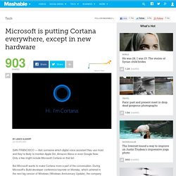 Microsoft is putting Cortana everywhere, except in new hardware