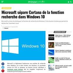 Microsoft sépare Cortana de la fonction recherche dans Windows 10