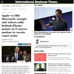 Apple vs FBI: Microsoft, Google and others rally behind iPhone maker as it moves motion to vacate court order