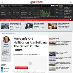 Microsoft And Halliburton Are Building The Oilfield Of The Future