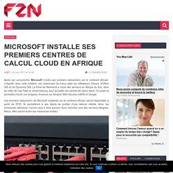 Microsoft installe ses premiers centres de calcul cloud en Afrique