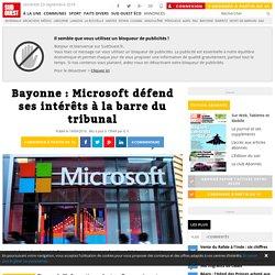 Bayonne : Microsoft défend ses intérêts à la barre du tribunal