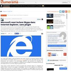 Microsoft veut inclure Skype dans Internet Explorer, sans plugin