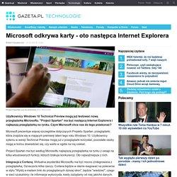 Microsoft odkrywa karty - oto następca Internet Explorera