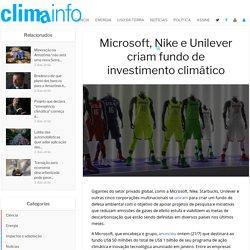 Microsoft, Nike e Unilever criam fundo de investimento climático - ClimaInfo