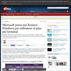 Microsoft passe aux licences Windows par utilisateur et plus par terminal
