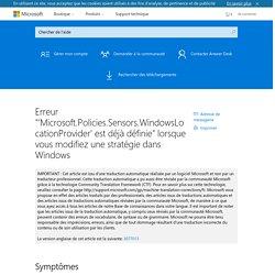 """Erreur """"'Microsoft.Policies.Sensors.WindowsLocationProvider' est déjà définie"""" lorsque vous modifiez une stratégie dans Windows"""