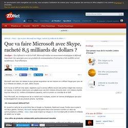 Que va faire Microsoft avec Skype, racheté 8,5 milliards de dollars ?