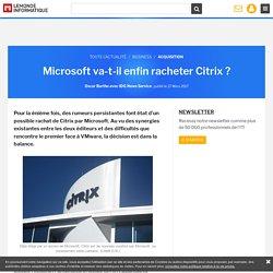 Microsoft va-t-il enfin racheter Citrix?