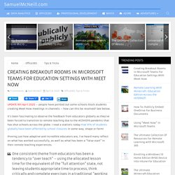 Creating Breakout Rooms in Microsoft Teams For Education Settings With Meet Now – SamuelMcNeill.com