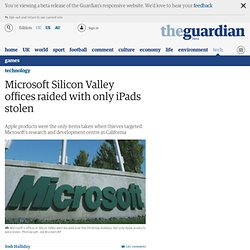 Microsoft Silicon Valley offices raided with only iPads stolen