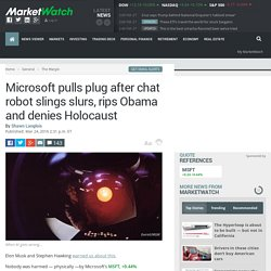 Microsoft pulls plug after chat robot slings slurs, rips Obama and denies Holocaust