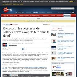 """Microsoft : le successeur de Ballmer devra avoir """"la tête dans le cloud"""""""