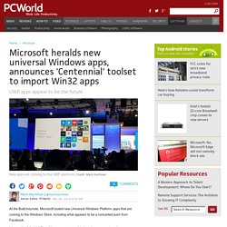 Microsoft heralds new universal Windows apps, announces 'Centennial' toolset to import Win32 apps