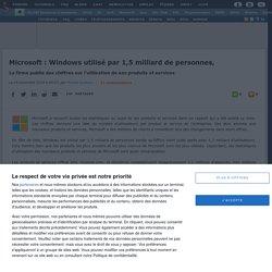 Microsoft : Windows utilisé par 1,5 milliard de personnes, la firme publie des chiffres sur l'utilisation de ses produits et services