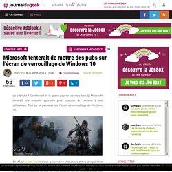 26/02/16 Microsoft tenterait de mettre des pubs sur l'écran de verrouillage de Windows 10
