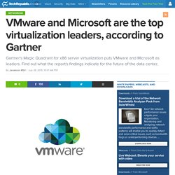 VMware and Microsoft are the top virtualization leaders, according to Gartner