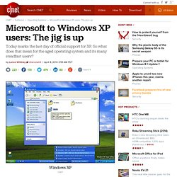 Microsoft to Windows XP users: The jig is up